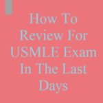 How To Review For USMLE Exam In The Last Days