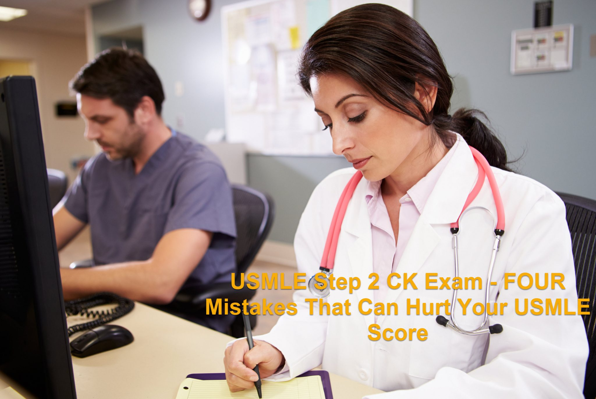 USMLE Step 2 CK Examination - FOUR Errors That Can Harm Your USMLE Rating