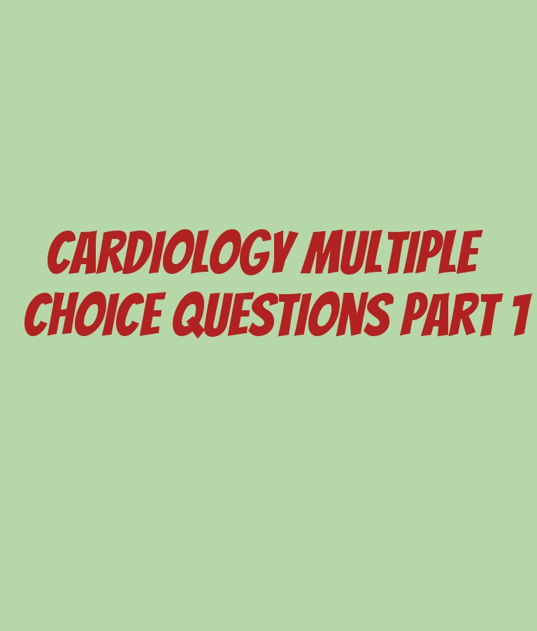 Cardiology Multiple Choice Questions Part 1