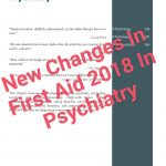 New Changes In First Aid 2018 In Psychiatry