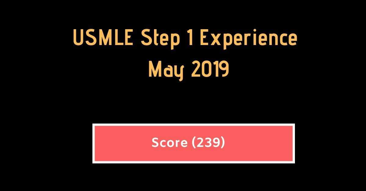 {Score 239} USMLE Step 1 Experience -May 2019