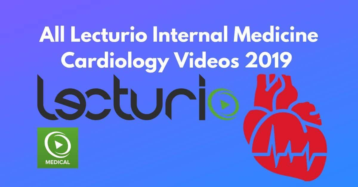 All Lecturio Internal Medicine Cardiology Videos 2019